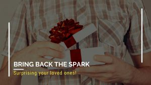 Surprising your loved ones