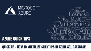 Quick Tip - How to Whitelist Client IPs in Azure SQL Database